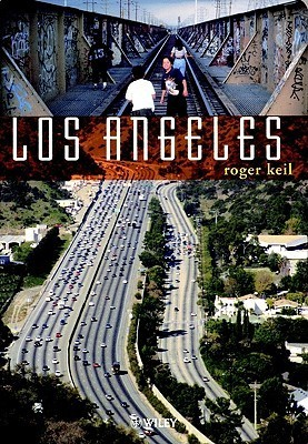 Los Angeles, Globalization, Urbanization, And Social Struggles  by  Roger Keil