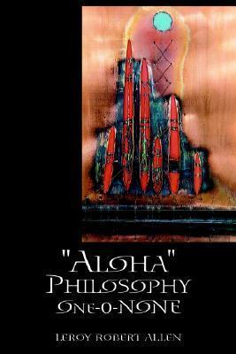Aloha Philosophy One-0-None  by  Leroy Robert Allen