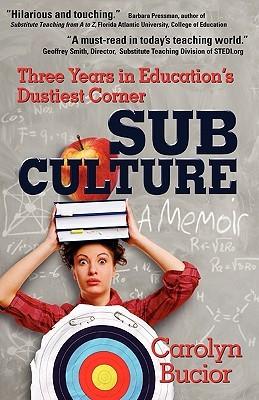 Sub Culture: Three Years in Educations Dustiest Corner Carolyn Bucior