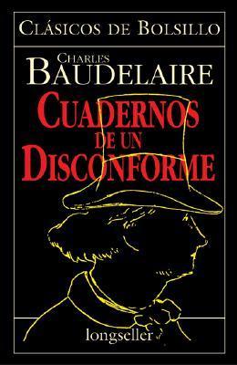 Cuadernos de Un Disconforme = Outsider Notebook Charles Baudelaire