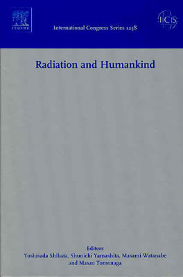 Radiation and Humankind: Proceedings of the 1st Nagasaki Symposium of the International Consortium for Medical Care of Hibakusha and Radiation Life Science, Nagasaki, Japan 21-22 February 2003, ICS 1258 Yoshisada Shibata
