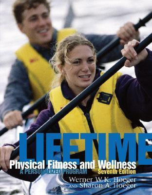 Lifetime Physical Fitness And Wellness: A Personalized Program  by  Sharon A. Hoeger