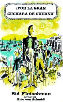 Por La Gran Cuchara de Cuerno / By the Great Horn Spoon!  by  Sid Fleischman