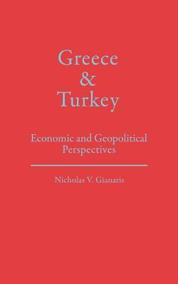 Greece and Turkey: Economic and Geopolitical Perspectives Nicholas V. Gianaris