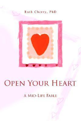 Open Your Heart: A Mid-Life Fable  by  Ruth Cherry