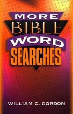 More Bible Word Searches  by  William C. Gordon