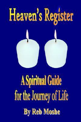 Heavens Register: A Spiritual Guide for the Journey of Life  by  Reb Moshe