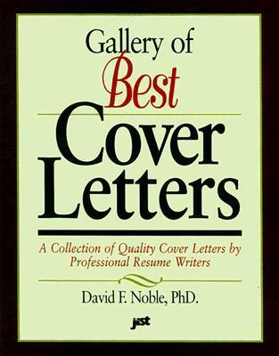 Gallery of Best Cover Letters: A Collection of Quality Cover Letters Professional Resume Writers by David F. Noble