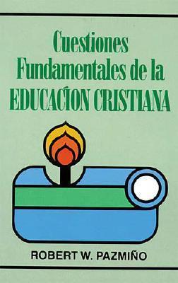 Cuestiones Fundamentales de La Educacion Cristiana  by  Robert W. Pazmino