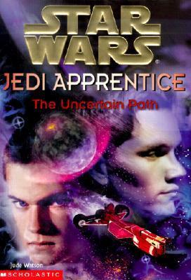 The Uncertain Path (Star Wars: Jedi Apprentice, #6) Jude Watson