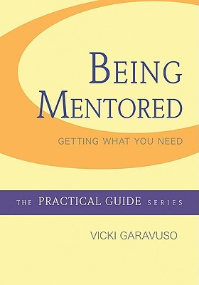 Being Mentored: Getting What You Need Vicki Garavuso