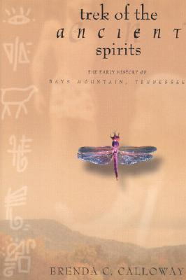 Trek of the Ancient Spirits: The Early History of Bays Mountain, Tennessee  by  Brenda Calloway