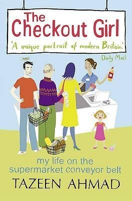 Checkout Girl: My Life on the Supermarket Conveyor Belt Tazeen Ahmad