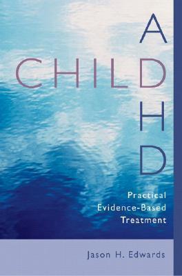 Child ADHD: Practical Evidence-Based Treatment  by  Jason H. Edwards