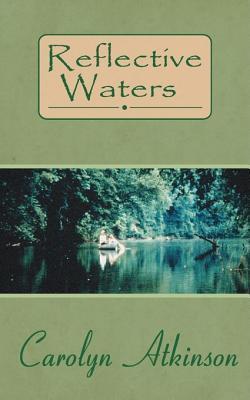 Reflective Waters  by  Carolyn Atkinson