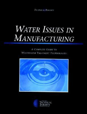 Water Issues In Manufacturing: A Complete Guide To Wastewater Treatment Technologies  by  Peter Savage