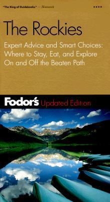 Fodors Rockies, The, 4th Edition: Expert Advice and Smart Choice: Where to Stay, Eat, and Explore On and Off the B eaten Path  by  Fodors Travel Publications Inc.
