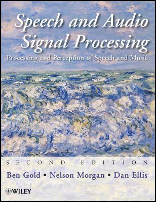 Speech and Audio Signal Processing: Processing and Perception of Speech and Music Ben Gold