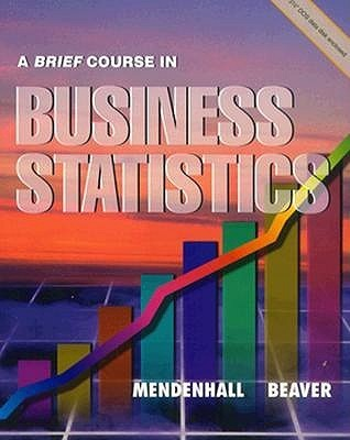 A Brief Course In Business Statistics  by  William Mendenhall
