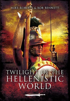 Twilight of the Hellenistic World Mike Roberts