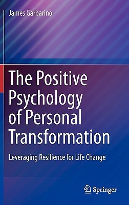 The Positive Psychology Of Personal Transformation: Leveraging Resilience For Life Change James Garbarino