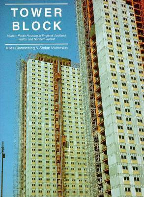 Tower Block: Modern Public Housing in England, Scotland, Wales, and Northern Ireland Stefan Muthesius