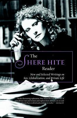 The Shere Hite Reader: New and Selected Writings on Sex, Globalism, and Private Life  by  Shere Hite