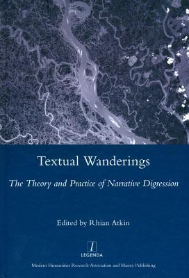 Textual Wanderings: The Theory and Practice of Narrative Digression  by  Rhian Atkin