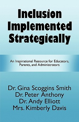 Inclusion Implemented Strategically: An Inspirational Resource for Educators, Parents, and Administrators  by  Gina Scoggins Smith