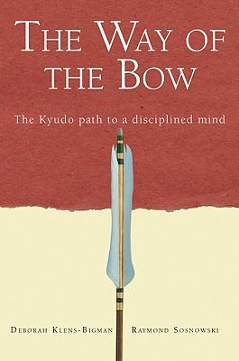 The Way of the Bow: The Kyudo Path to a Disciplined Mind  by  Deborah Klens-Bigman