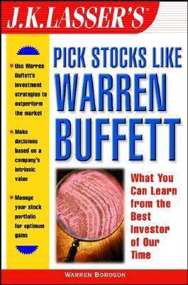 J.K. Lassers Pick Stocks Like Warren Buffett  by  Warren Boroson