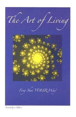 The Art of Living: Feng Shui Your Way!  by  Sandi Rose Miller