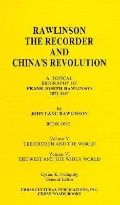 Rawlinson, The Recorder And Chinas Revolution: A Topical Biography Of Frank Joseph Rawlinson, 1871 1937 John L. Rawlinson