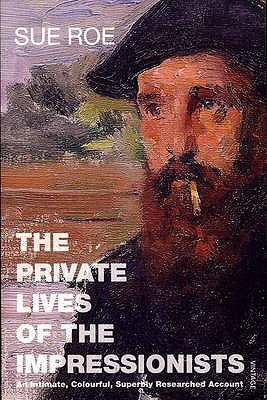 The Private Lives Of The Impressionists Sue Roe