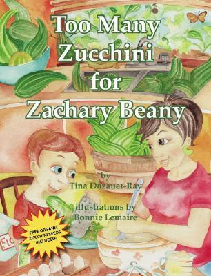 Too Many Zucchini for Zachary Beany [With Organic Zucchini Seeds]  by  Tina Dozauer-Ray