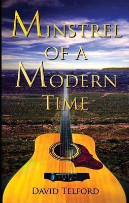 Minstrel of a Modern Time David Telford