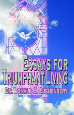 Essays for Triumphant Living  by  Donald Cushenbery