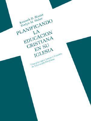 Planificando La Educacion Cristiana En Su Iglesia  by  Kenneth D. Blazier