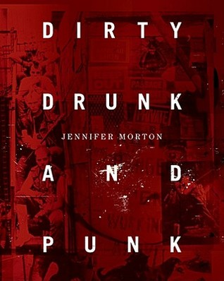 Dirty, Drunk, and Punk: The Twisted Crazy Story of the Bunchofuckingoofs Jennifer Morton