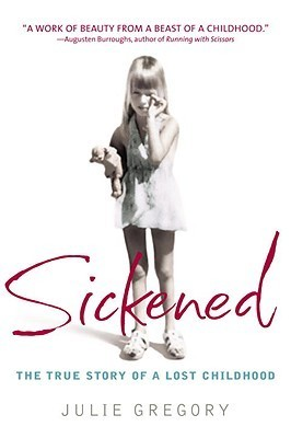 Sickened: True Story of a Lost Childhood  by  Julie Gregory