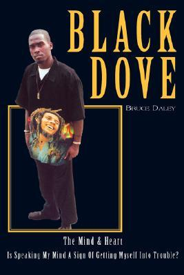 Black Dove: The Mind & Heart  by  Bruce Daley