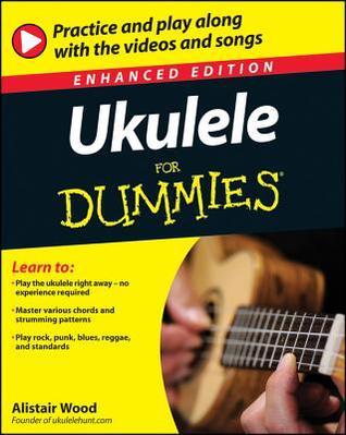 Ukulele for Dummies, Enhanced Edition  by  Alistair Wood