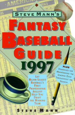 Steve Manns Fantasy Baseball Guide 1997: Let Major League Baseballs First Professional Analyst Help You Draft the Winning Team  by  Steve Mann