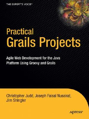 Practical Grails Projects: Agile Web Development for the Java Platform Using Groovy and Grails  by  Christopher M. Judd