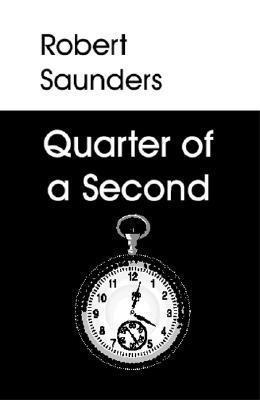 Quarter of a Second Robert L. Saunders