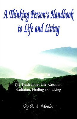 A Thinking Persons Handbook to Life  by  Arthur Mealer