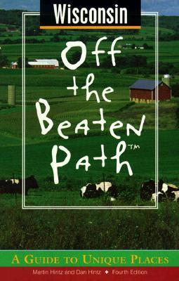 Wisconsin Off the Beaten Path, 4th: A Guide to Unique Places  by  Martin Hintz