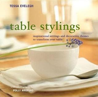 Table Stylings: Inspirational Setting And Decorative Themes For Your Table Tessa Evelegh