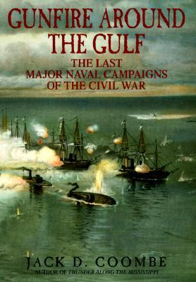 Gunfire Around the Gulf: The Last Major Naval Campaigns of the Civil War  by  Jack D. Coombe