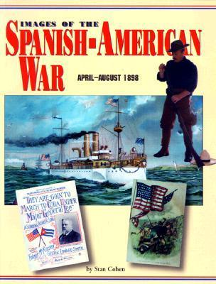 Images of the Spanish-American War, April-August 1898  by  Stan Cohen